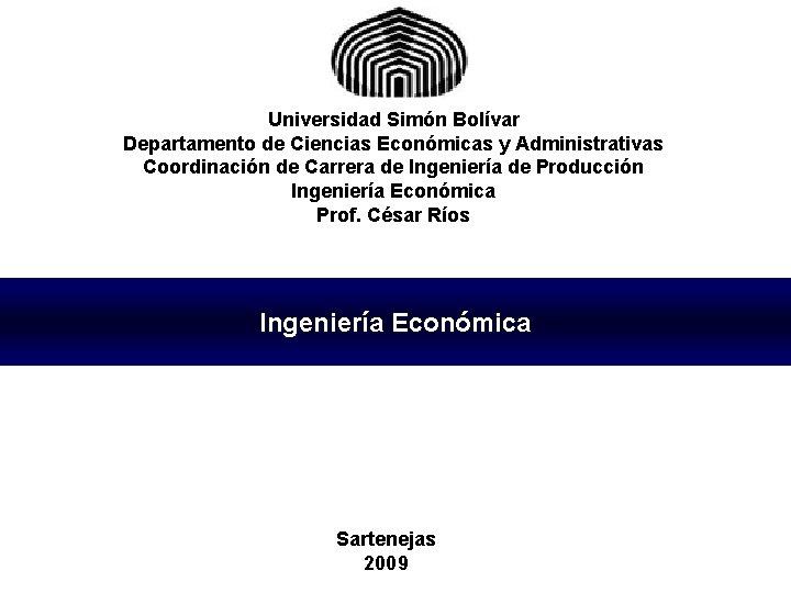 Universidad Simón Bolívar Departamento de Ciencias Económicas y Administrativas Coordinación de Carrera de Ingeniería