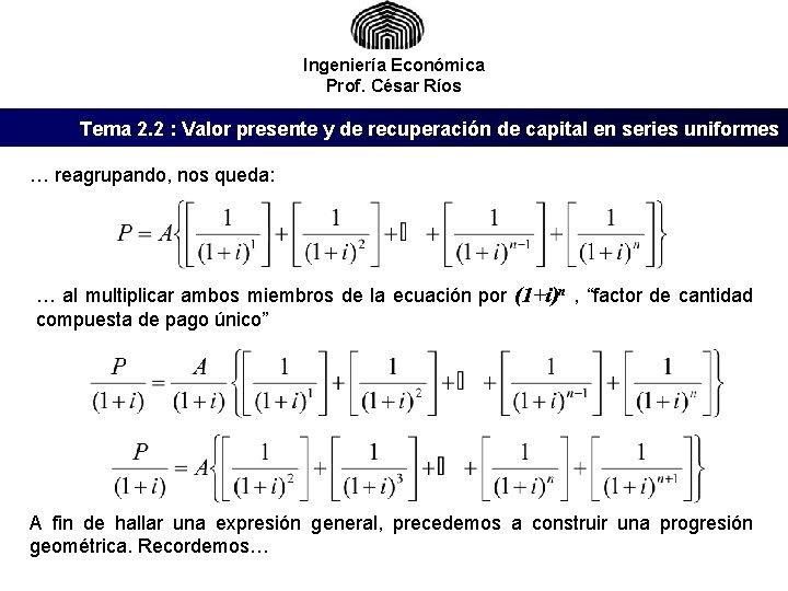 Ingeniería Económica Prof. César Ríos Tema 2. 2 : Valor presente y de recuperación