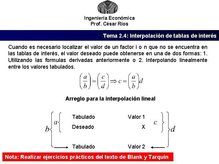 Ingeniería Económica Prof. César Ríos Tema 2. 4: Interpolación de tablas de interés Cuando