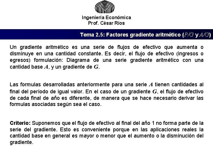 Ingeniería Económica Prof. César Ríos Tema 2. 5: Factores gradiente aritmético (P/G y A/G)