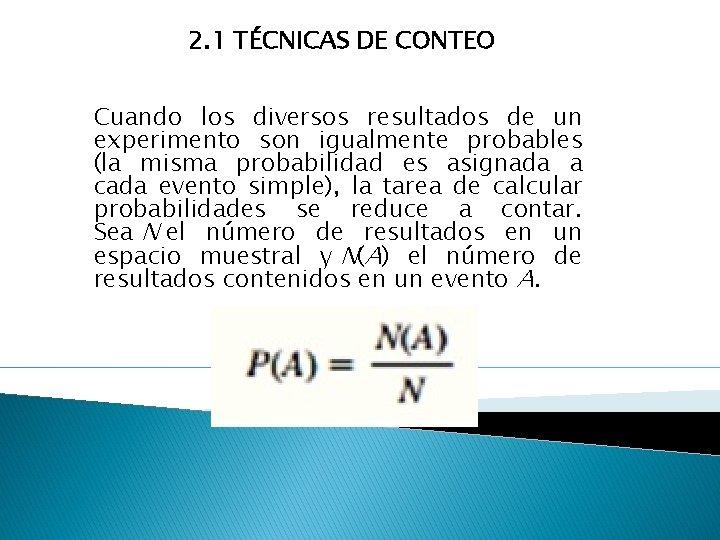2. 1 TÉCNICAS DE CONTEO Cuando los diversos resultados de un experimento son igualmente