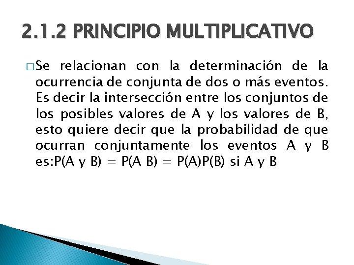 2. 1. 2 PRINCIPIO MULTIPLICATIVO � Se relacionan con la determinación de la ocurrencia