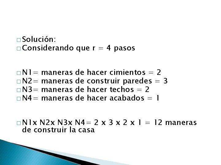 � Solución: � Considerando que r = 4 pasos � N 1= de de