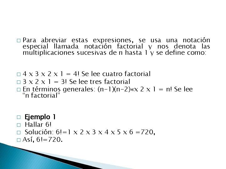 � Para abreviar estas expresiones, se usa una notación especial llamada notación factorial y
