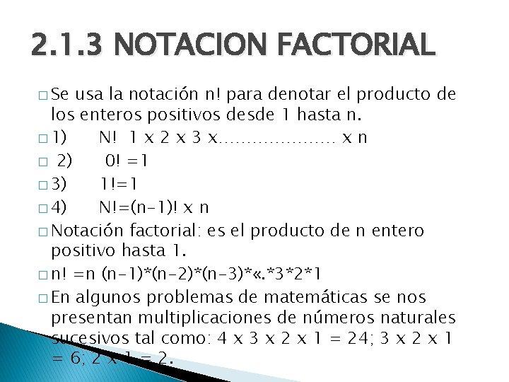 2. 1. 3 NOTACION FACTORIAL � Se usa la notación n! para denotar el