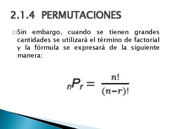 2. 1. 4 PERMUTACIONES � Sin embargo, cuando se tienen grandes cantidades se utilizará