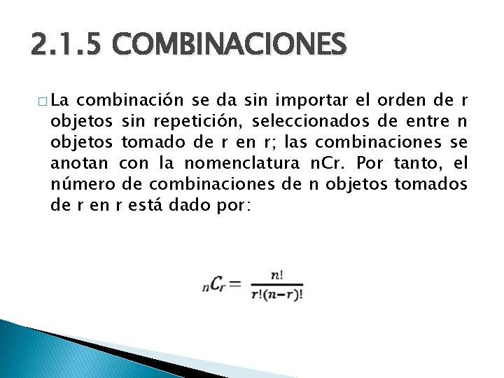 2. 1. 5 COMBINACIONES � La combinación se da sin importar el orden de