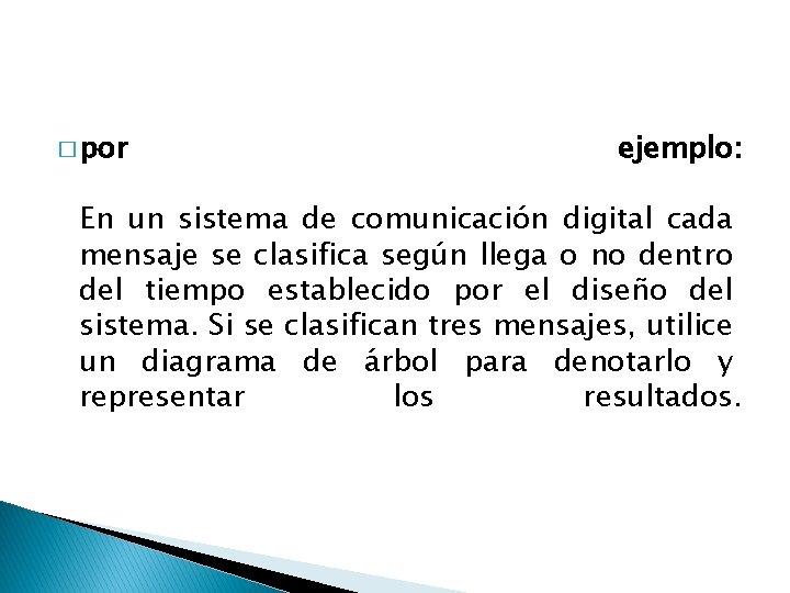 � por ejemplo: En un sistema de comunicación digital cada mensaje se clasifica según