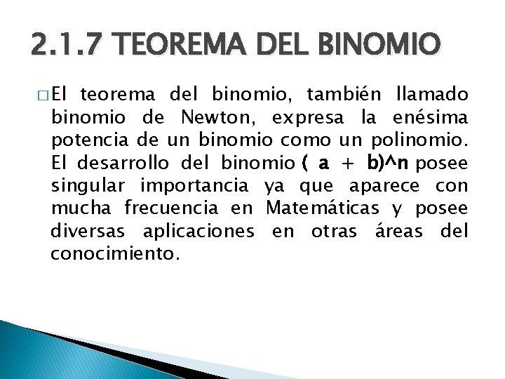 2. 1. 7 TEOREMA DEL BINOMIO � El teorema del binomio, también llamado binomio