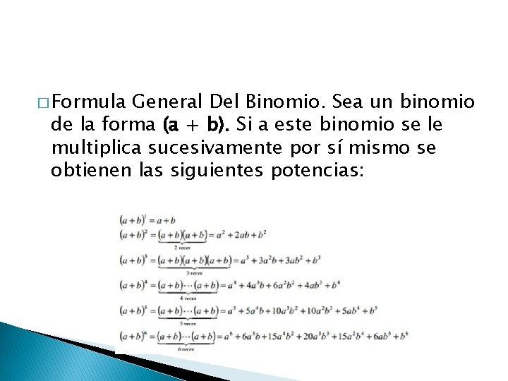 � Formula General Del Binomio. Sea un binomio de la forma (a + b).