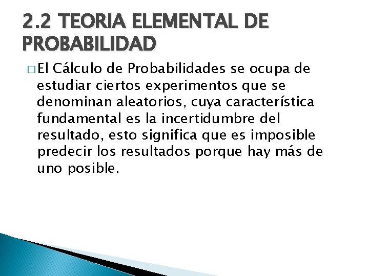 2. 2 TEORIA ELEMENTAL DE PROBABILIDAD � El Cálculo de Probabilidades se ocupa de