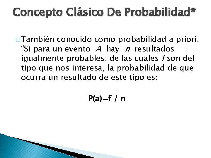 """Concepto Clásico De Probabilidad* � También conocido como probabilidad a priori. """"Si para un"""