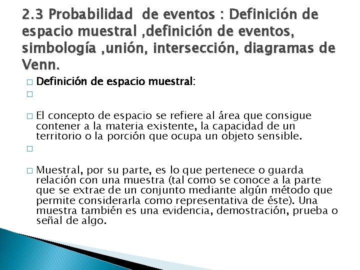 2. 3 Probabilidad de eventos : Definición de espacio muestral , definición de eventos,