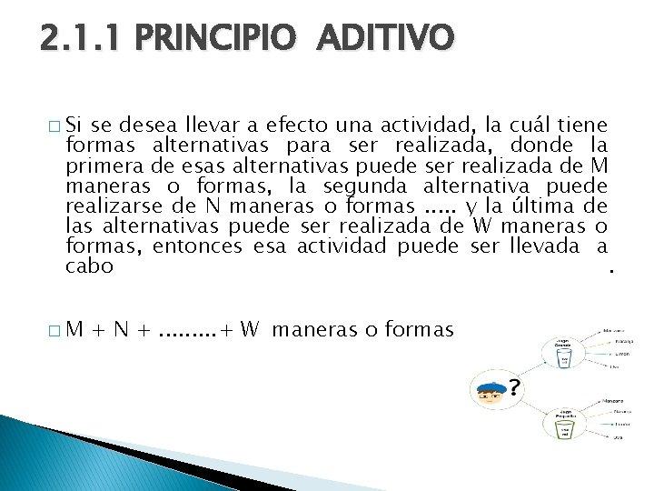 2. 1. 1 PRINCIPIO ADITIVO � Si se desea llevar a efecto una actividad,