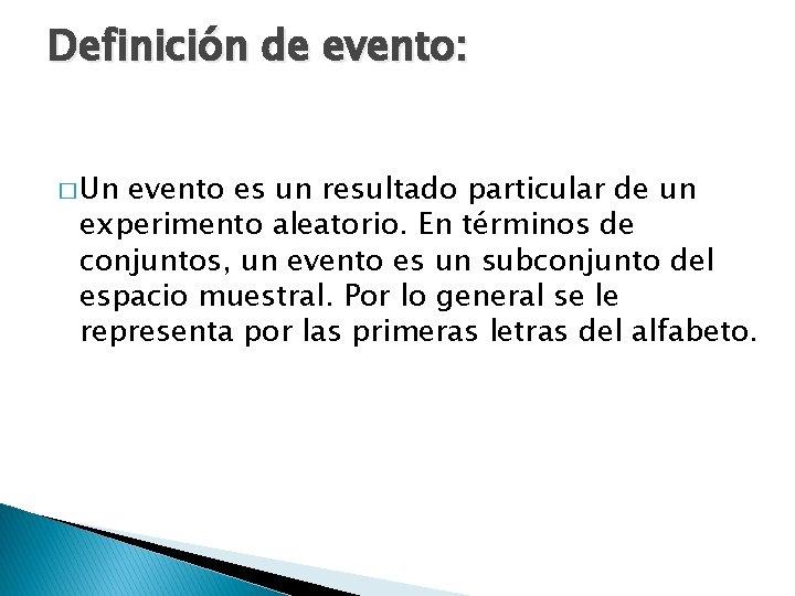 Definición de evento: � Un evento es un resultado particular de un experimento aleatorio.