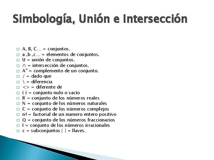 Simbología, Unión e Intersección � � � � A, B, C… = conjuntos. a