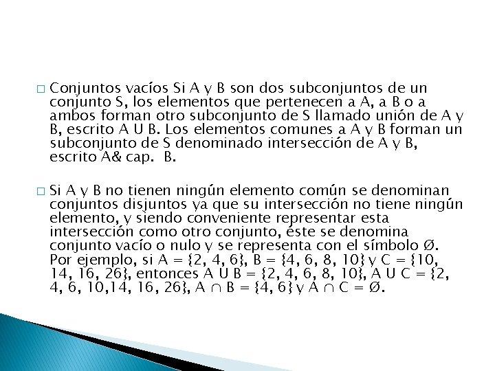 � � Conjuntos vacíos Si A y B son dos subconjuntos de un conjunto