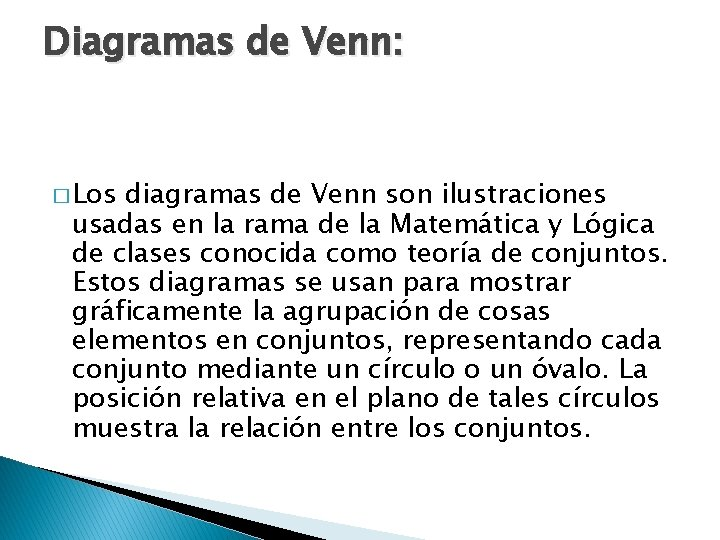 Diagramas de Venn: � Los diagramas de Venn son ilustraciones usadas en la rama