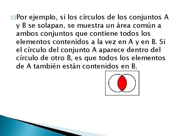 � Por ejemplo, si los círculos de los conjuntos A y B se solapan,