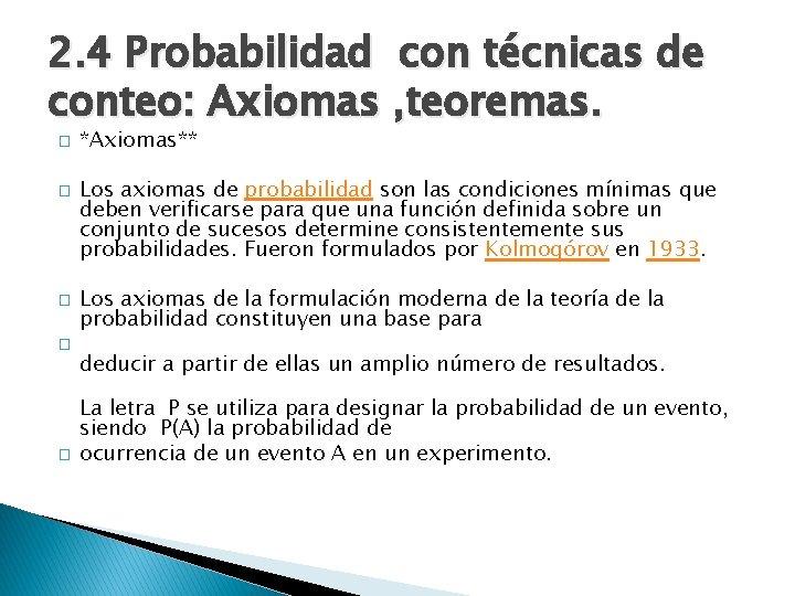 2. 4 Probabilidad con técnicas de conteo: Axiomas , teoremas. � � � *Axiomas**
