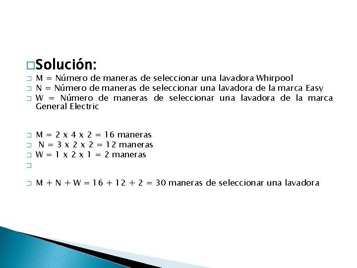 � Solución: � � � M = Número de maneras de seleccionar una lavadora