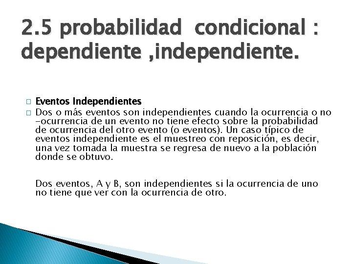 2. 5 probabilidad condicional : dependiente , independiente. � � Eventos Independientes Dos o