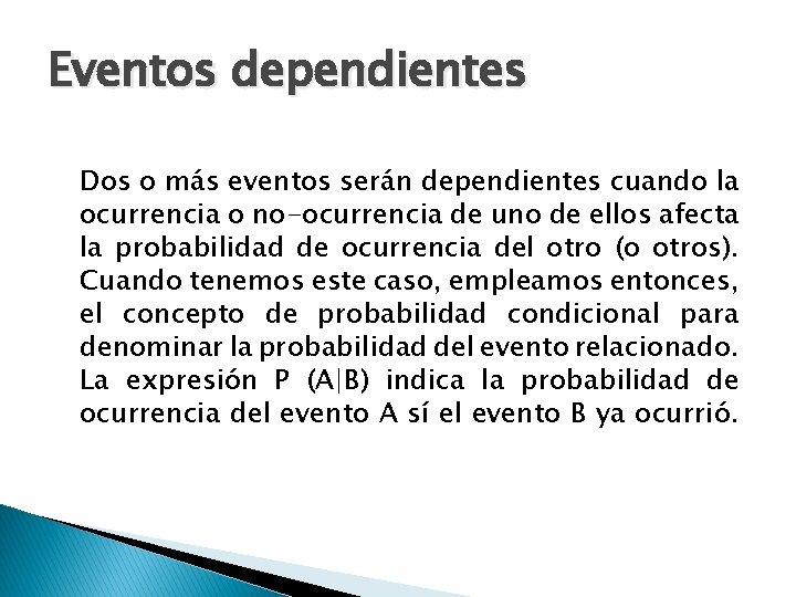 Eventos dependientes Dos o más eventos serán dependientes cuando la ocurrencia o no-ocurrencia de