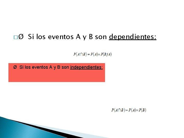 � Ø Si los eventos A y B son dependientes: Ø Si los eventos