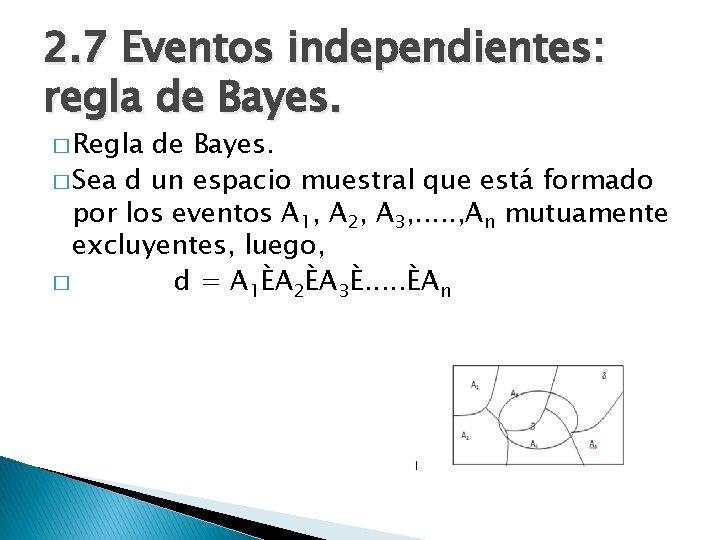2. 7 Eventos independientes: regla de Bayes. � Regla de Bayes. � Sea d