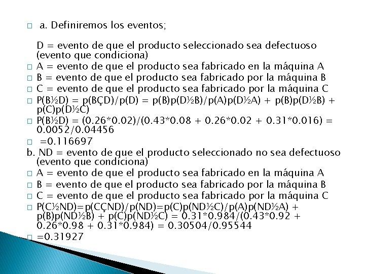 � a. Definiremos los eventos; D = evento de que el producto seleccionado sea