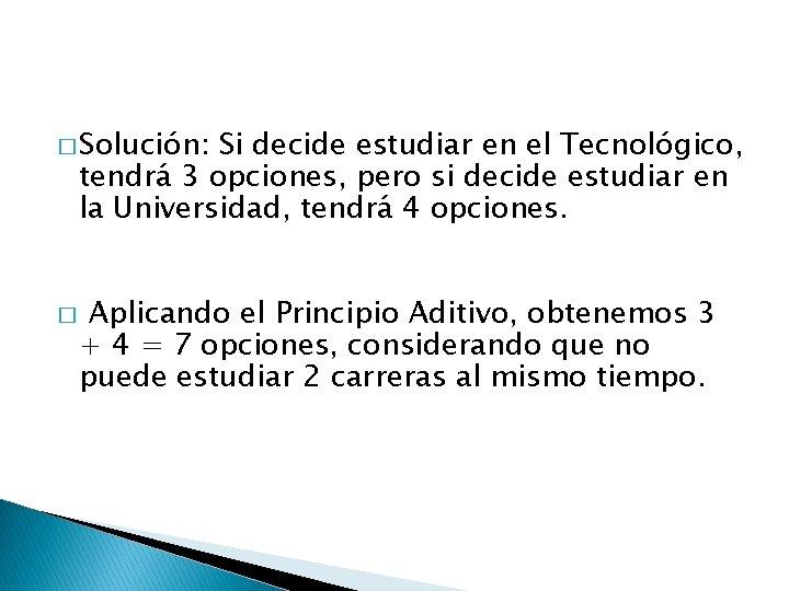 � Solución: Si decide estudiar en el Tecnológico, tendrá 3 opciones, pero si decide