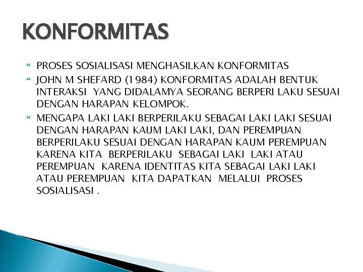 KONFORMITAS PROSES SOSIALISASI MENGHASILKAN KONFORMITAS JOHN M SHEFARD (1984) KONFORMITAS ADALAH BENTUK INTERAKSI YANG