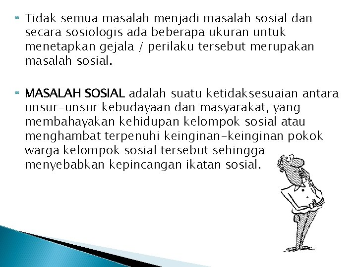 Tidak semua masalah menjadi masalah sosial dan secara sosiologis ada beberapa ukuran untuk