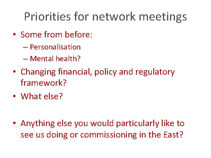 Priorities for network meetings • Some from before: – Personalisation – Mental health? •