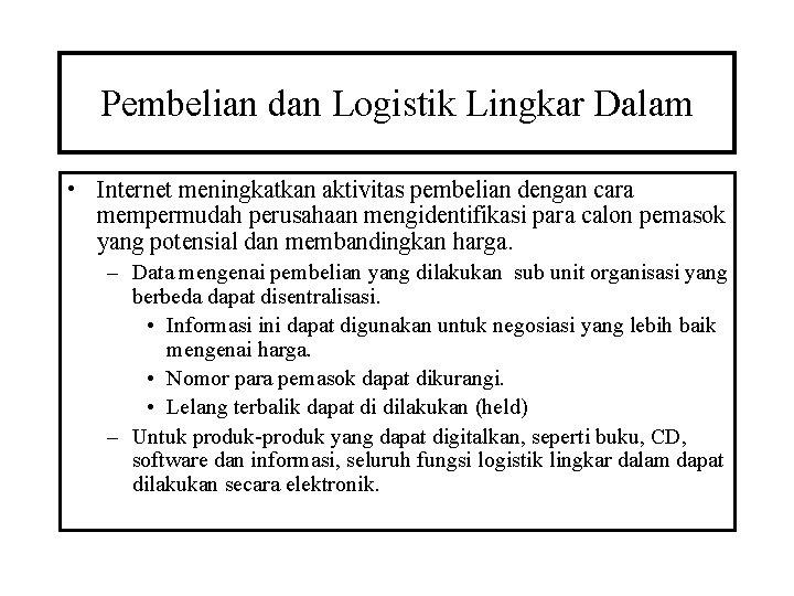 Pembelian dan Logistik Lingkar Dalam • Internet meningkatkan aktivitas pembelian dengan cara mempermudah perusahaan