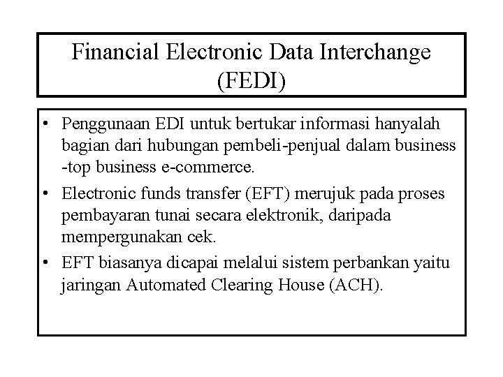 Financial Electronic Data Interchange (FEDI) • Penggunaan EDI untuk bertukar informasi hanyalah bagian dari