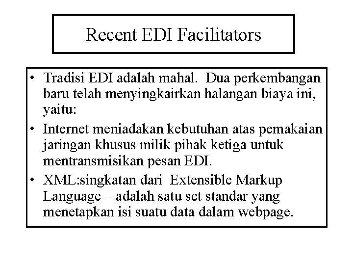 Recent EDI Facilitators • Tradisi EDI adalah mahal. Dua perkembangan baru telah menyingkairkan halangan