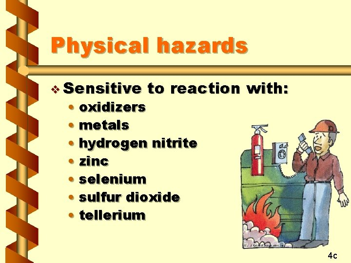 Physical hazards v Sensitive to reaction with: • oxidizers • metals • hydrogen nitrite