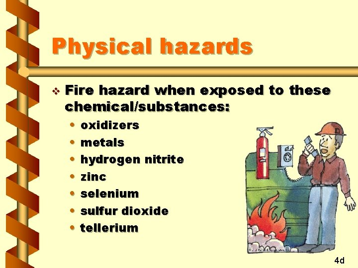 Physical hazards v Fire hazard when exposed to these chemical/substances: • • oxidizers metals
