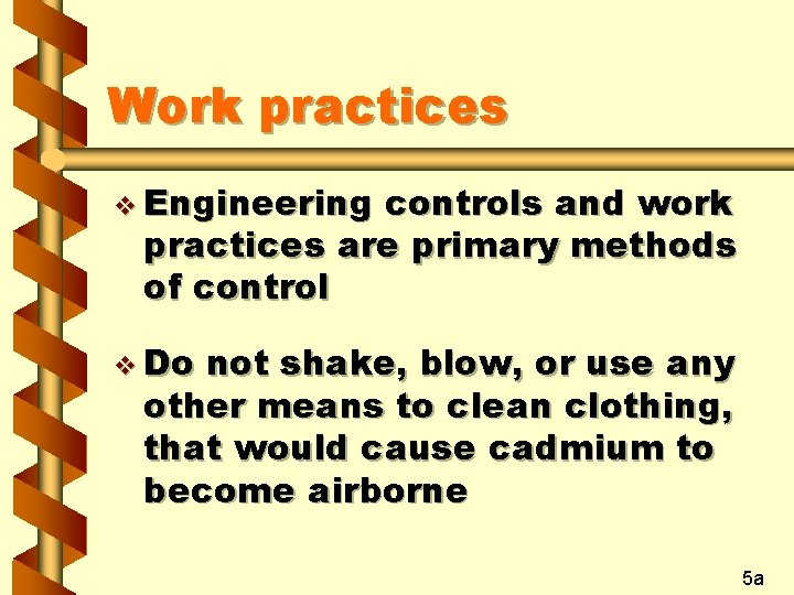 Work practices v Engineering controls and work practices are primary methods of control v