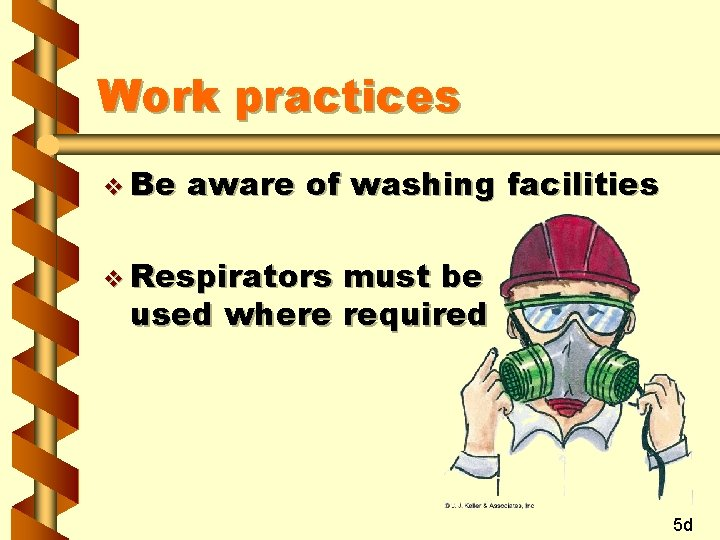 Work practices v Be aware of washing facilities v Respirators must be used where