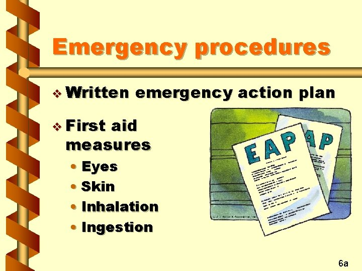 Emergency procedures v Written emergency action plan v First aid measures • Eyes •