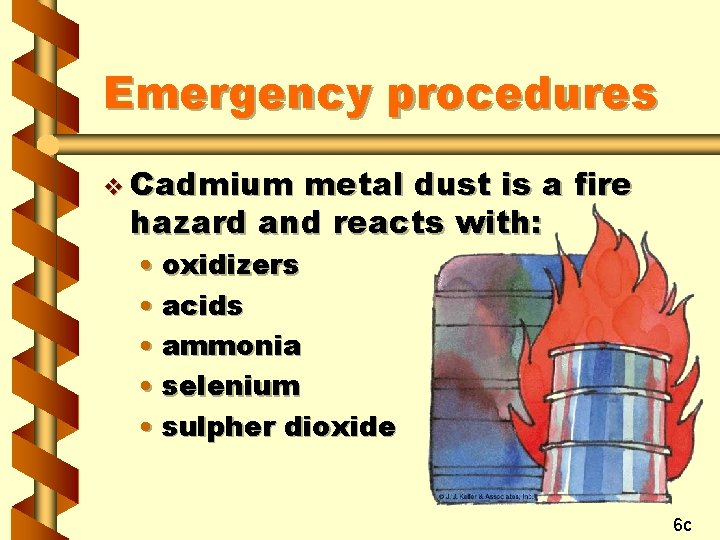 Emergency procedures v Cadmium metal dust is a fire hazard and reacts with: •