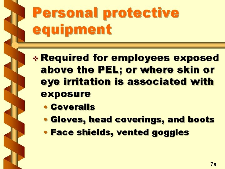 Personal protective equipment v Required for employees exposed above the PEL; or where skin