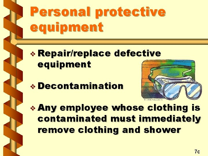 Personal protective equipment v Repair/replace equipment defective v Decontamination v Any employee whose clothing