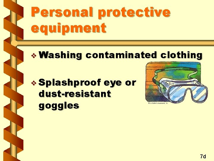 Personal protective equipment v Washing contaminated clothing v Splashproof eye or dust-resistant goggles 7
