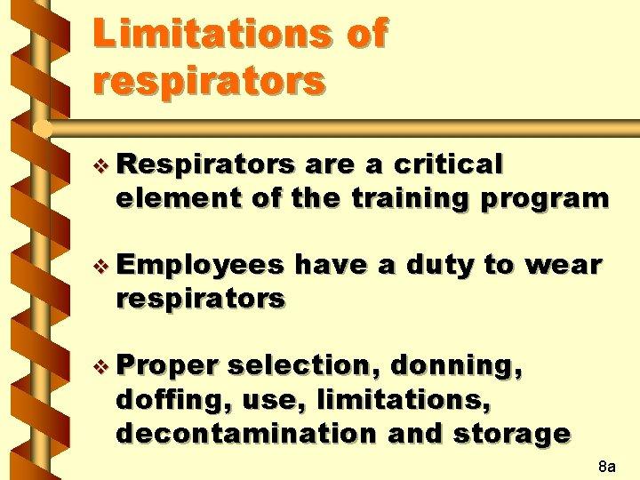 Limitations of respirators v Respirators are a critical element of the training program v