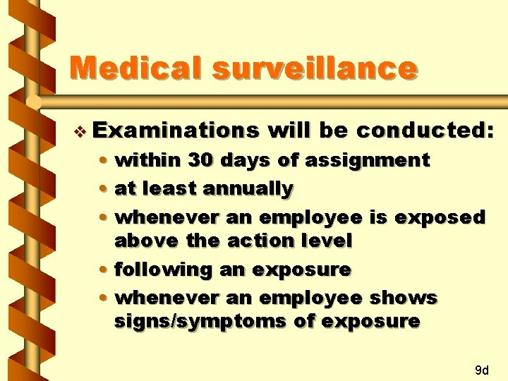 Medical surveillance v Examinations will be conducted: • within 30 days of assignment •