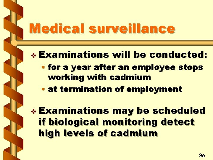 Medical surveillance v Examinations will be conducted: • for a year after an employee