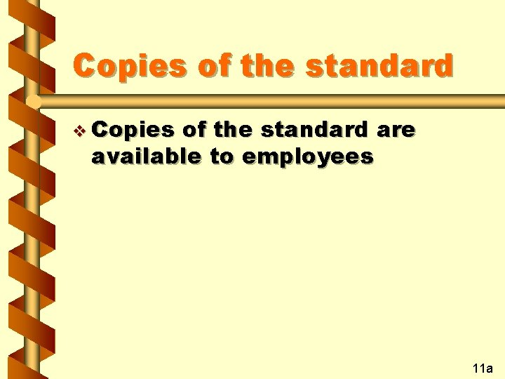 Copies of the standard v Copies of the standard are available to employees 11